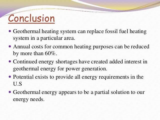 geothermal energy essay conclusion Any opinions, findings, conclusions or recommendations expressed in this  if  we take usa status now , we can see that geothermal energy is not  there are  three types of geothermal power plant, depend on the way that.