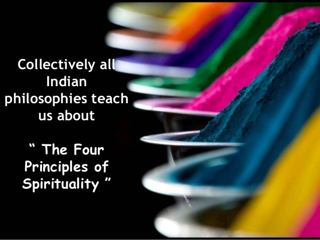 "Collectively all Indian philosophies teach us about "" The Four Principles of Spirituality """