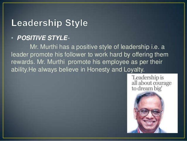 leadership narayan murthy essay Our desire is that products business will help improve our per  murthy has positive style of leadership  thus narayan murthy is honestly awe.