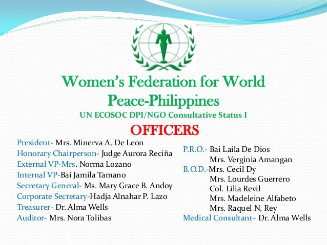 Women's Federation for World Peace-Philippines UN ECOSOC DPI/NGO Consultative Status I President- Mrs. Minerva A. De Leon ...