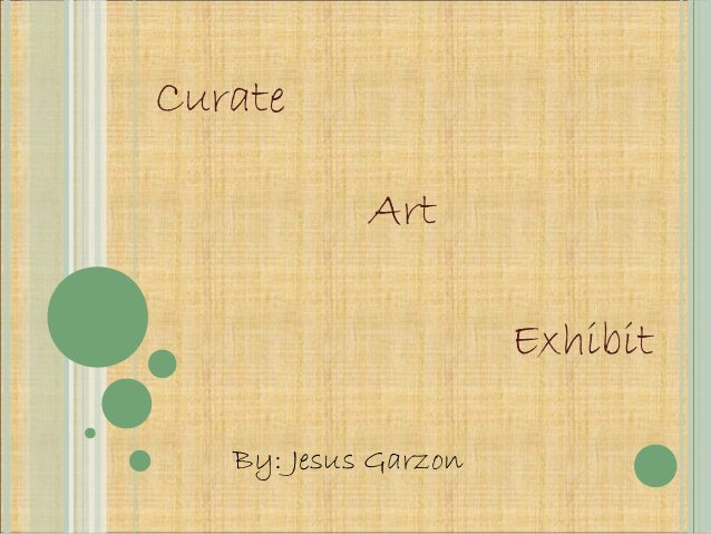 Curate Art Exhibit By: Jesus Garzon