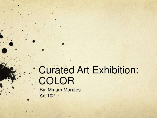 Curated Art Exhibition: COLOR By: Miriam Morales Art 102