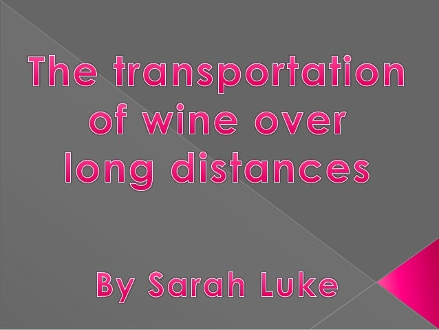 The transportation of wine is a very important part of exporting. This is because wine is perishable. The transportation o...
