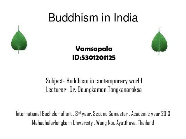Buddhism in India International Bachelor of art , 3rd year, Second Semester , Academic year 2013 Mahachularlongkorn Univer...