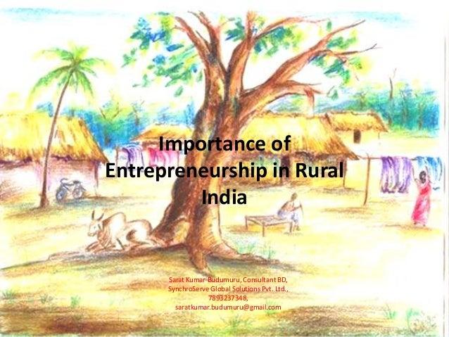 Importance of Entrepreneurship in Rural India Sarat Kumar Budumuru, Consultant BD, SynchroServe Global Solutions Pvt. Ltd....