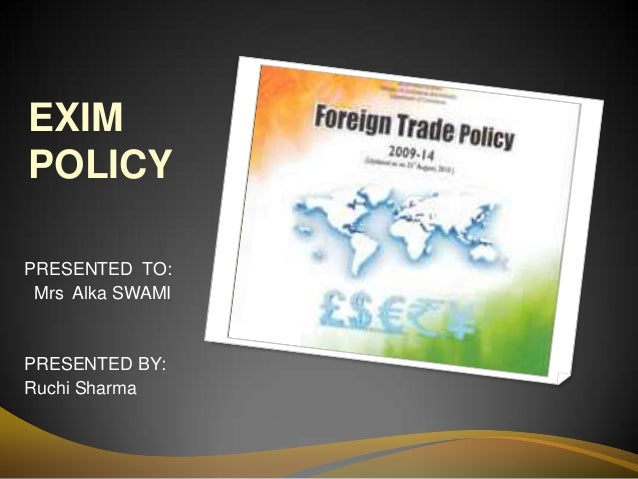 EXIM POLICY PRESENTED TO: Mrs Alka SWAMI PRESENTED BY: Ruchi Sharma
