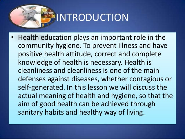 INTRODUCTION • Health education plays an important role in the community hygiene. To prevent illness and have positive hea...