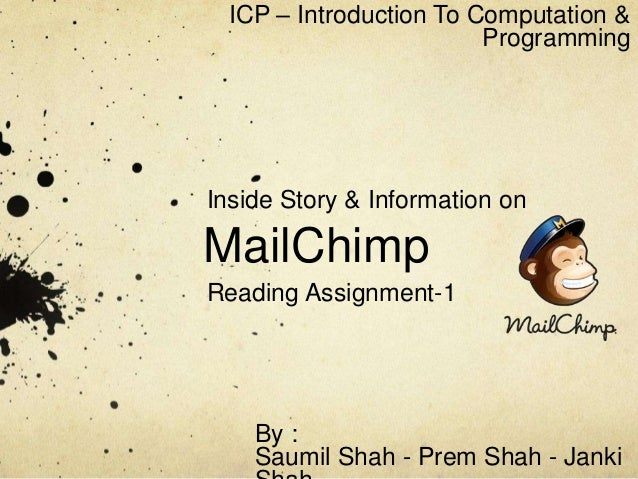 MailChimp Reading Assignment-1 ICP – Introduction To Computation & Programming By : Saumil Shah - Prem Shah - Janki Inside...