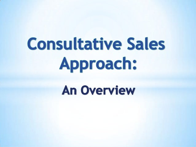 Consultative Sales Approach 2 By the end of this module, you would be able to: • Define Consultative Sales • Differentiate...