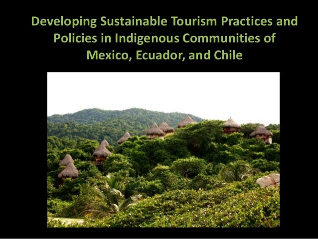 Developing Sustainable Tourism Practices and Policies in Indigenous Communities of Mexico, Ecuador, and Chile