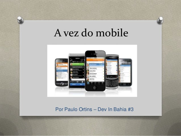 A vez do mobile Por Paulo Ortins – Dev In Bahia #3