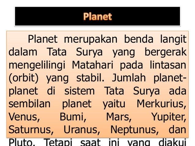 Planet merupakan benda langit dalam Tata Surya yang bergerak mengelilingi Matahari pada lintasan (orbit) yang stabil. Juml...