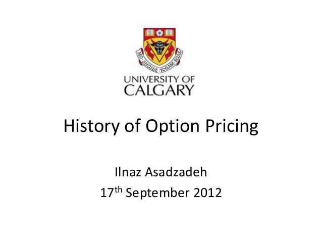 History of Option Pricing Ilnaz Asadzadeh 17th September 2012