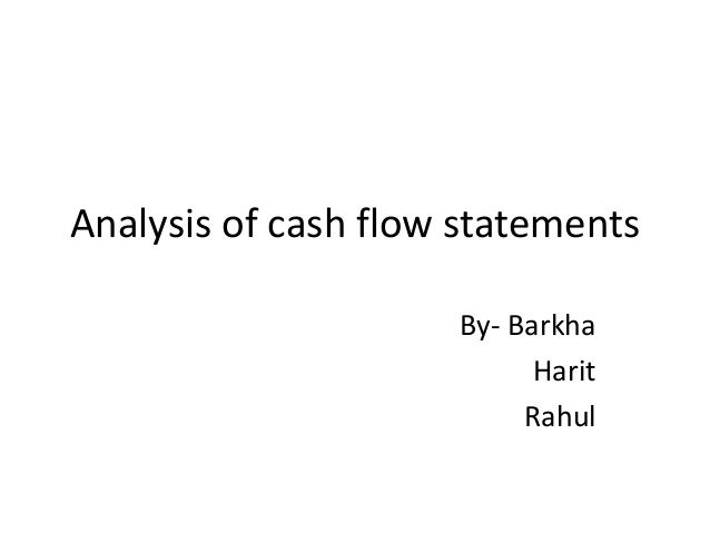 Analysis of cash flow statements By- Barkha Harit Rahul