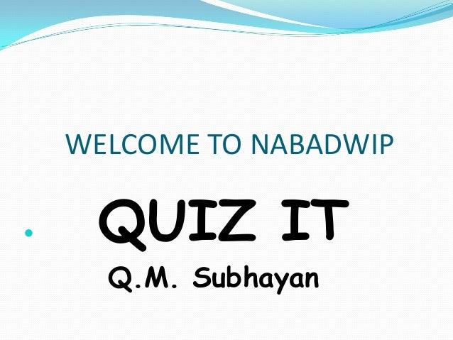 WELCOME TO NABADWIP  QUIZ IT Q.M. Subhayan