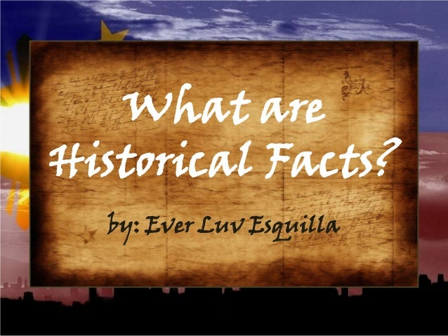 What are Historical Facts? by: Ever Luv Esquilla