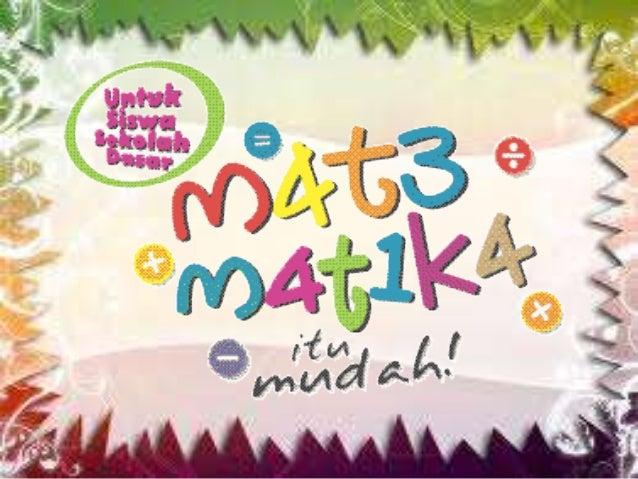 Matematika Sekolah Dasar kelas 1 Oleh : Pratiwi Andayani 11.06.0.005 FKIP Bahasa Inggris