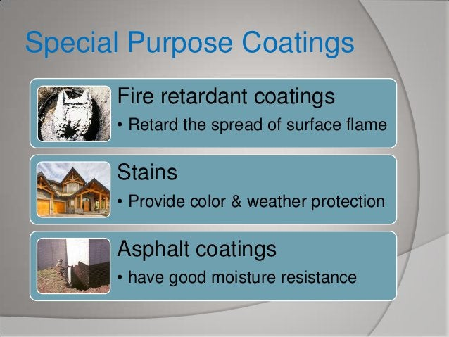 Special Purpose Coatings Fire retardant coatings • Retard the spread of surface flame  Stains • Provide color & weather pr...