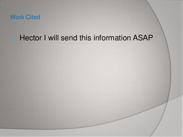 Work Cited   Hector I will send this information ASAP