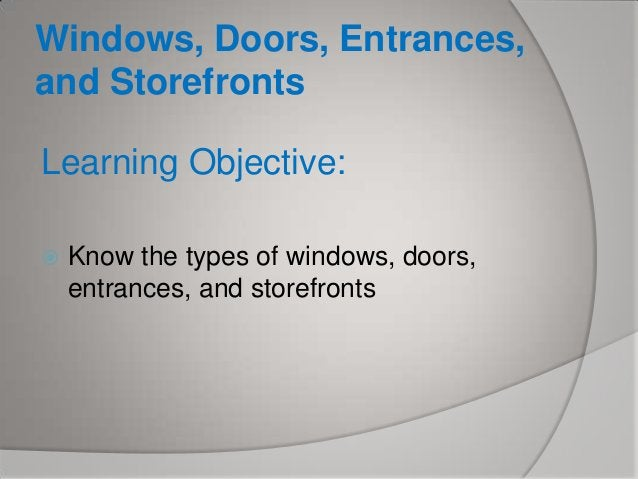 Windows, Doors, Entrances, and Storefronts Learning Objective:   Know the types of windows, doors, entrances, and storefr...