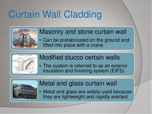 Curtain Wall Cladding Masonry and stone curtain wall • Can be prefabricated on the ground and lifted into place with a cra...