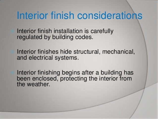 Interior finish considerations   Interior finish installation is carefully regulated by building codes.    Interior fini...