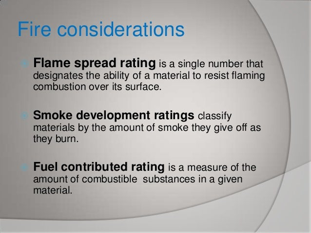 Fire considerations   Flame spread rating is a single number that designates the ability of a material to resist flaming ...