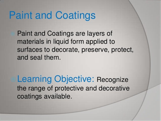 Paint and Coatings   Paint and Coatings are layers of materials in liquid form applied to surfaces to decorate, preserve,...