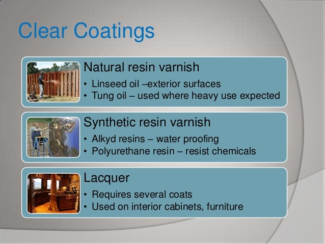 Clear Coatings Natural resin varnish • Linseed oil –exterior surfaces • Tung oil – used where heavy use expected  Syntheti...