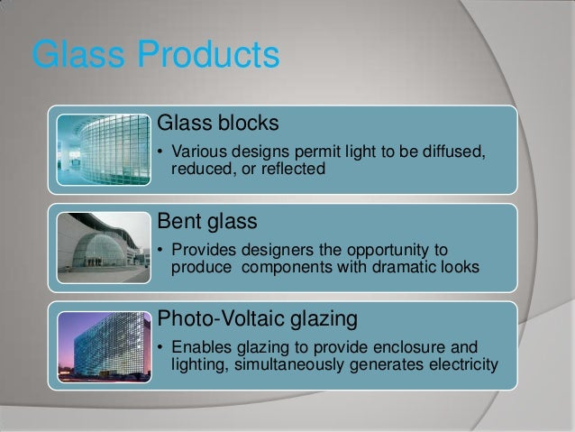 Glass Products Glass blocks • Various designs permit light to be diffused, reduced, or reflected  Bent glass • Provides de...