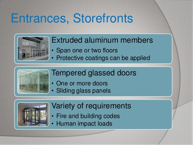 Entrances, Storefronts Extruded aluminum members • Span one or two floors • Protective coatings can be applied  Tempered g...