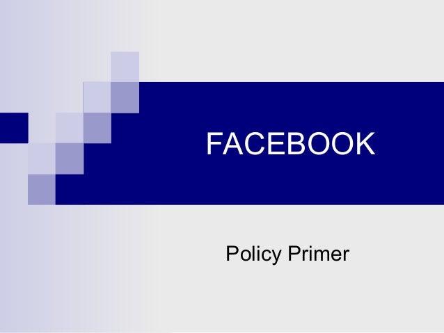 FACEBOOK  Policy Primer
