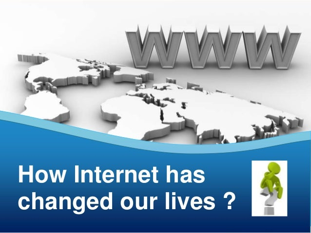 how the internet changed our lives Have you thought about how much mobile technology has changed the way we live our lives and do business check out 7 of the biggest changes it has made.