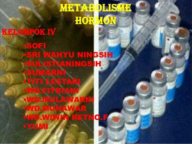 METABOLISME HORMON KELOMPOK IV •SOFI •SRI WAHYU NINGSIH •SULISTIANINGSIH •SUMARNI •TITI LESTARI •WD.FITRIANI •WD.MULAWARNI...