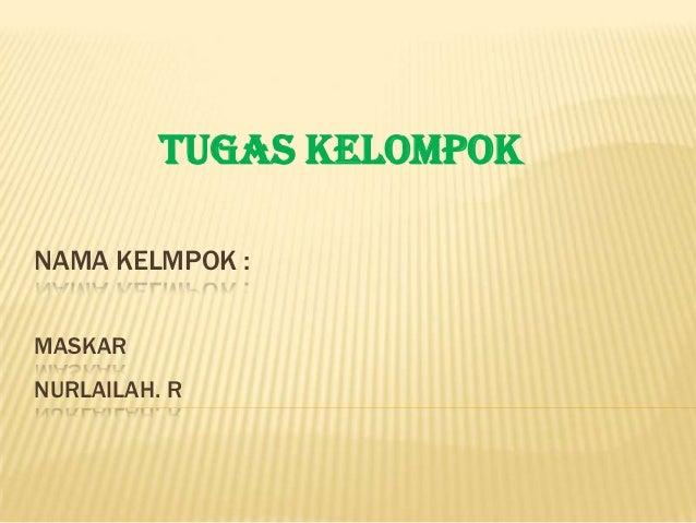 TUGAS KELOMPOK NAMA KELMPOK : MASKAR NURLAILAH. R