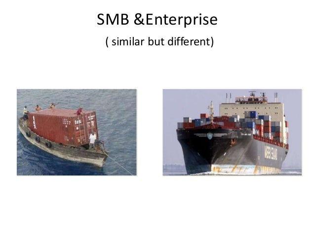 SMB &Enterprise ( similar but different)