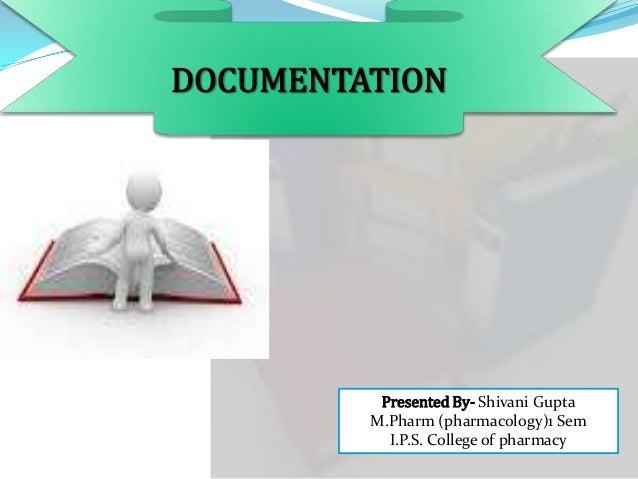 DOCUMENTATION  Presented By- Shivani Gupta M.Pharm (pharmacology)1 Sem I.P.S. College of pharmacy