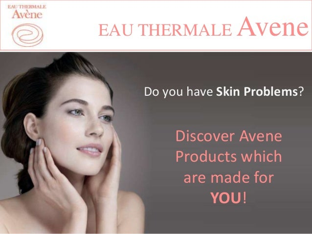 EAU THERMALE  Avene  Do you have Skin Problems?  Discover Avene Products which are made for YOU!