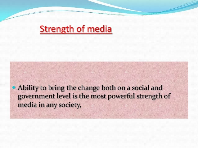 the significant role of media in society Importance, similarly people have access on all types of information of their  choices media is able to set its schema to produce desired effects with in the  society.