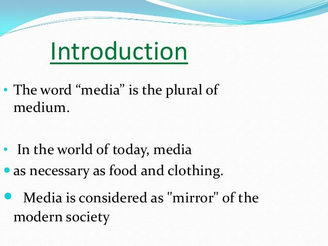 "an introduction to the important role of media in todays society Role of media in society by- anamika pandey 2 introduction • the word "" media"" is the plural of medium • in the world of today, media."