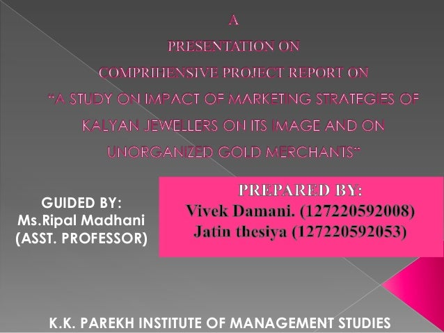 GUIDED BY: Ms.Ripal Madhani (ASST. PROFESSOR)  K.K. PAREKH INSTITUTE OF MANAGEMENT STUDIES