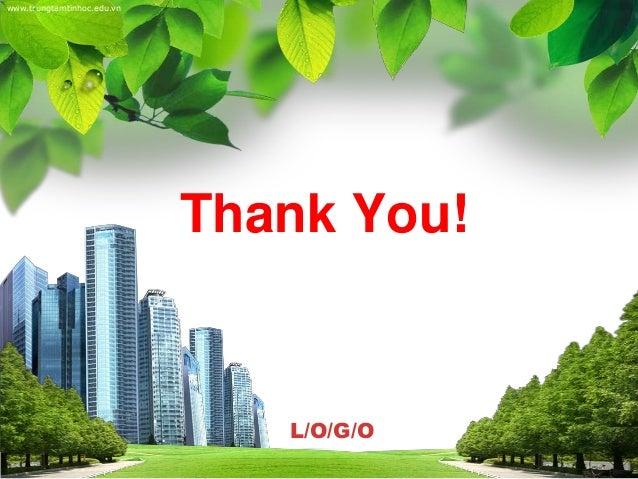 www.trungtamtinhoc.edu.vn  Thank You!  L/O/G/O