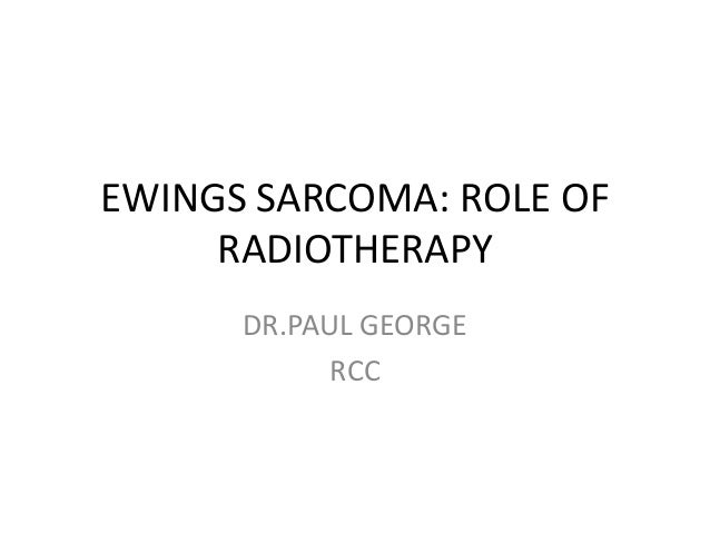 EWINGS SARCOMA: ROLE OF RADIOTHERAPY DR.PAUL GEORGE RCC