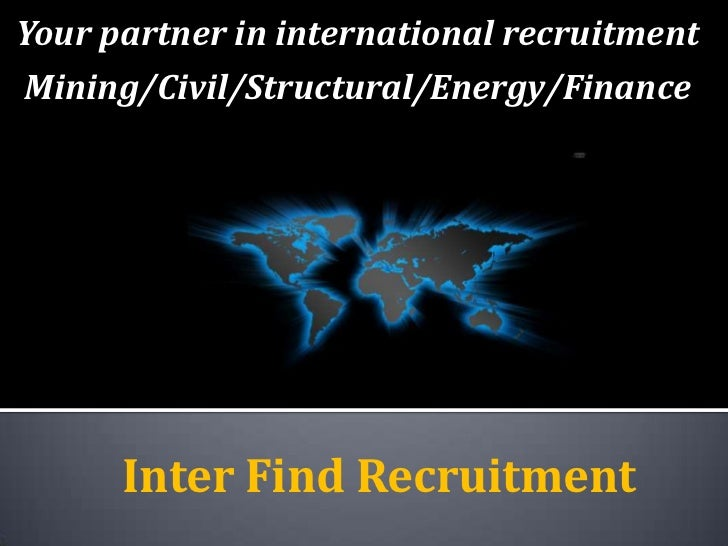 Your partner in international recruitment <br />Mining/Civil/Structural/Energy/Finance<br />Inter Find Recruitment<br />