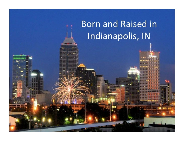 Born	  and	  Raised	  in	   Indianapolis,	  IN