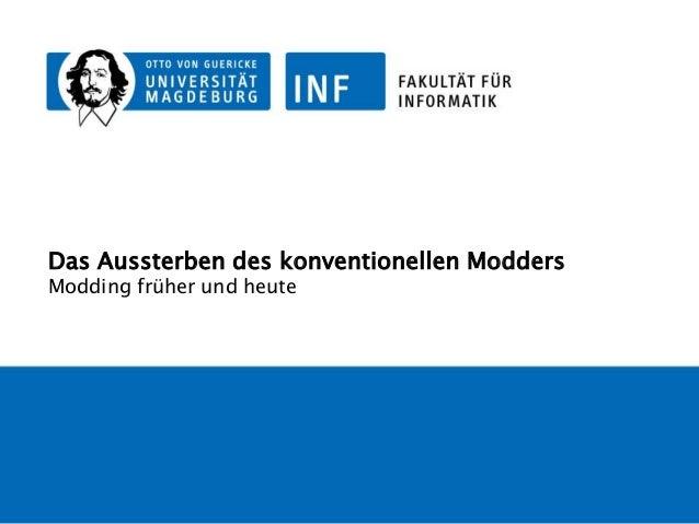 Das Aussterben des konventionellen Modders  Das Aussterben des konventionellen Modders Modding früher und heute  05.12.201...