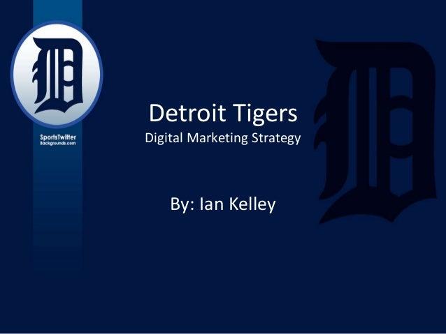Detroit Tigers Digital Marketing Strategy  By: Ian Kelley