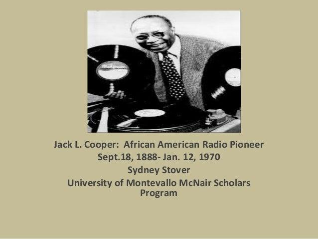Jack L. Cooper: African American Radio Pioneer Sept.18, 1888- Jan. 12, 1970 Sydney Stover University of Montevallo McNair ...
