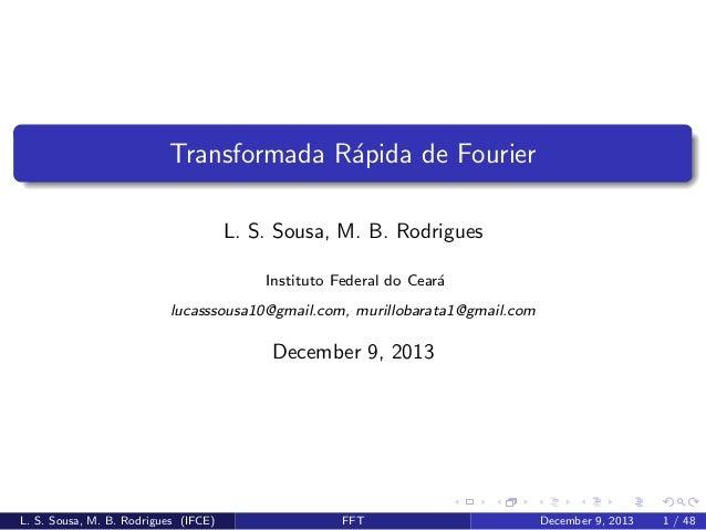 Transformada R´pida de Fourier a L. S. Sousa, M. B. Rodrigues Instituto Federal do Cear´ a lucasssousa10@gmail.com, murill...