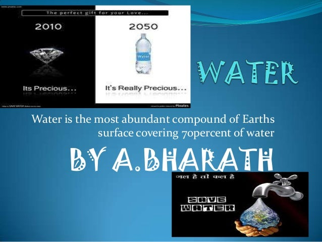 Water is the most abundant compound of Earths surface covering 70percent of water  BY A.BHARATH